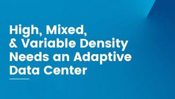 High, Mixed, and Variable Density Needs an Adaptive Data Center